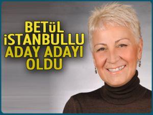 Betül İstanbullu aday adayı oldu