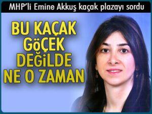 MHP'li Akkuş kaçak plazayı sordu