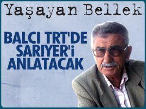 Balcı TRT'de Sarıyer'i anlatacak