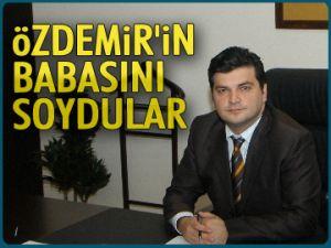 Özdemir'in babasını soydular