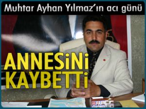 Muhtar Ayhan Yılmaz'ın acı günü