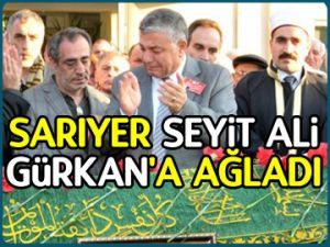 Sarıyer, Seyit Ali Gürkan'a ağladı