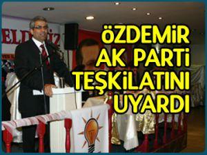 Özdemir AK Parti teşkilatını uyardı