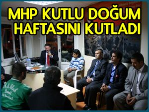 MHP Kutlu Doğum Haftası'nı kutladı