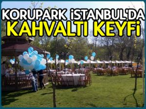 Korupark İstanbul'da kahvaltı keyfi