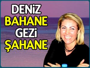 Deniz BAHANE gezi ŞAHANE!