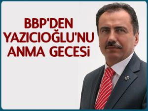 BBP'den Yazıcıoğlu'nu anma gecesi