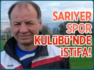 Sarıyer Spor Kulübü'nde İSTİFA!
