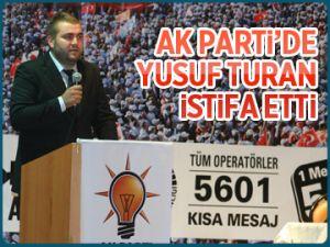 AK Parti'de Yusuf Turan istifa etti