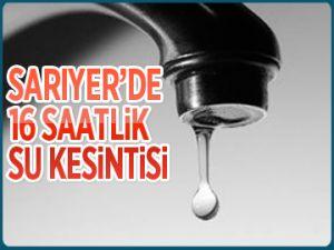 Sarıyer'de 16 saatlik su kesintisi