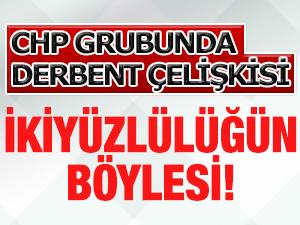 CHP grubunda Derbent ÇELİŞKİSİ!
