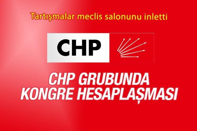 CHP grubunda kongre hesaplaşması!