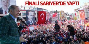 Erdoğan finali Sarıyer'de yaptı
