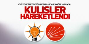 Kulisler hareketlendi! CHP ve AK Parti'de tüm hesaplar 2019'a göre yapılıyor