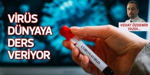 Vedat Özdemir yazdı: Virüs dünyaya ders veriyor