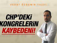 CHP'deki kongrelerin kaybedeni!...