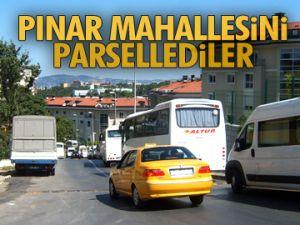 Pınar Mahallesi'ni parsellediler
