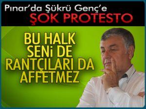 Pınar'da Şükrü Genç'e şok protesto