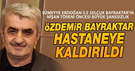 Selçuk Bayraktar'ın babası Özdemir Bayraktar hastaneye kaldırıldı!