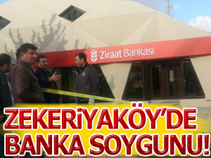 Zekeriyaköyde banka soygunu!